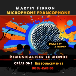 Martin Ferron - Remusicaliser le monde - Microphone francophone